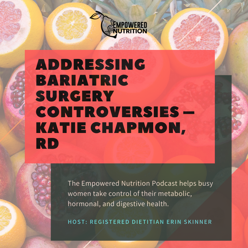 Addressing Bariatric Surgery Controversies – Katie Chapmon, RD