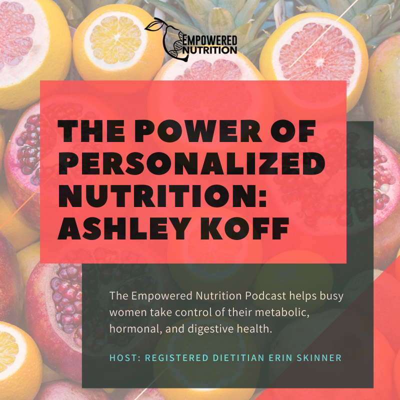 The Power of Personalized Nutrition: Ashley Koff, RD