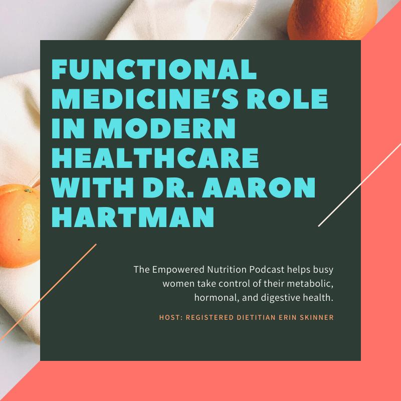 Functional Medicine's Role In Modern Healthcare with Dr. Aaron Hartman