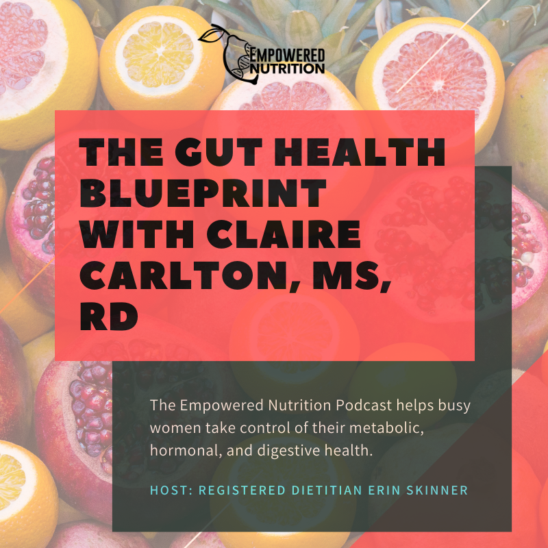 The Gut Health Blueprint with Claire Carlton, MS, RD